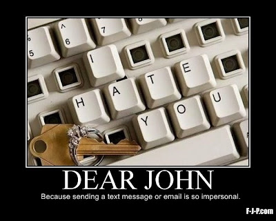 Dear John,  Because sending a text message or email is so impersonal