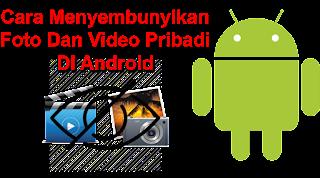 Cara Ampuh Menyembunyikan Foto Dan Video Pribadi Di Android cover