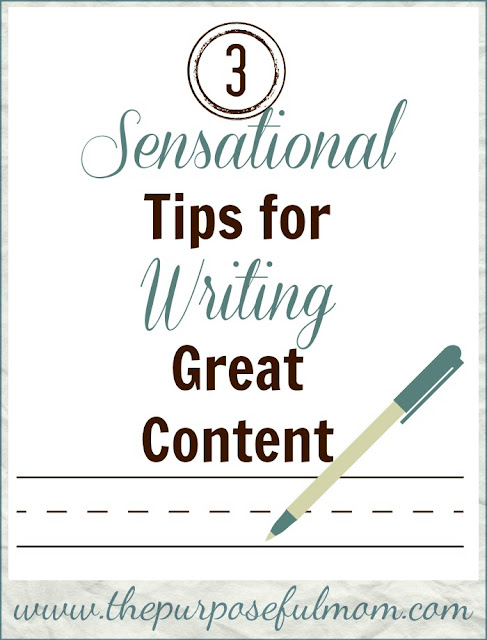 3 Sensational Tips for Writing Good Content - ways to engage your readers and communicate your message well as a blogger and writer!