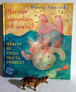 """""""Dlaczego hipopotam jest gruby?"""" Dorota Sumińska, Wydawnictwo Literackie - recenzja"""