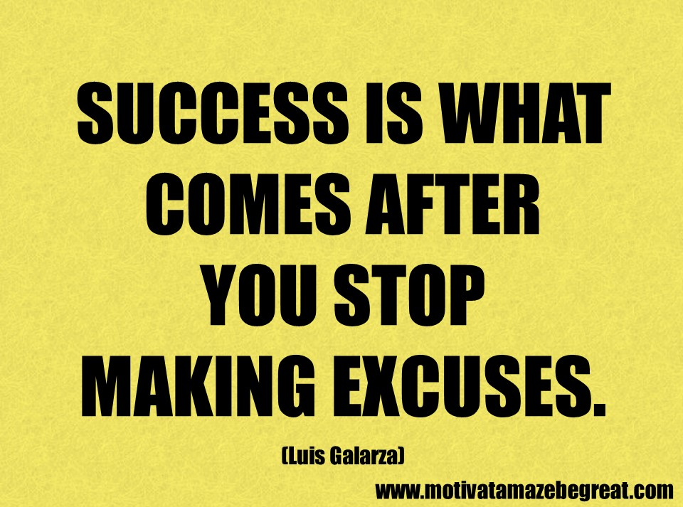 Excuses Quotes Delectable 50 Success Quotes And Sayings About Life  Motivate Amaze Be Great