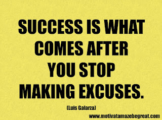 Success Inspirational Quotes: 3. Success is what comes after you stop making excuses. - Luis Galarza