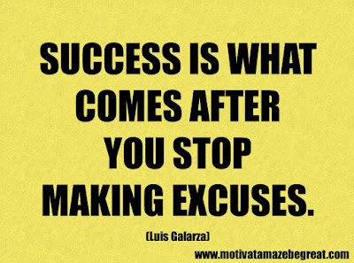 "Success Quotes And Sayings About Life: ""Success is what comes after you stop making excuses"". - Luis Galarza"