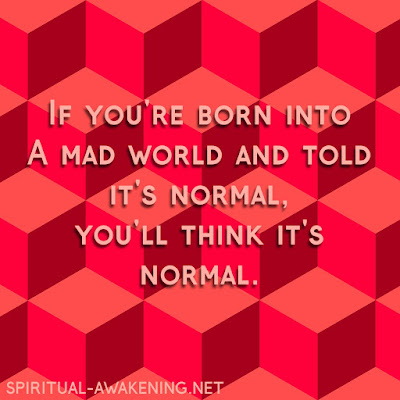 Thinking life is normal when it's madness