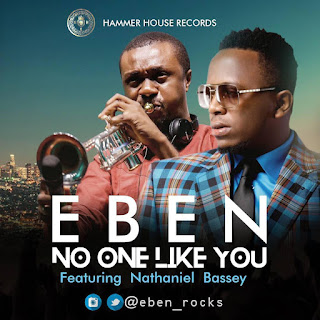 Eben Ft. Nathaniel Bassey - No In Like You