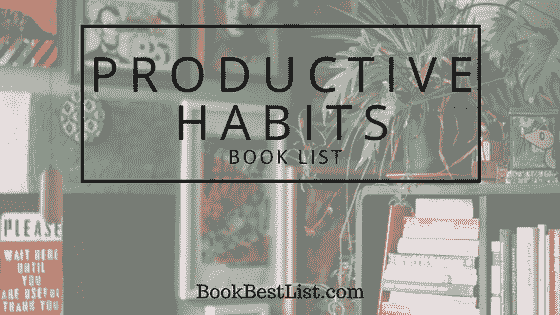 Productive Habits Book List (7 Books To Change You Entirely)
