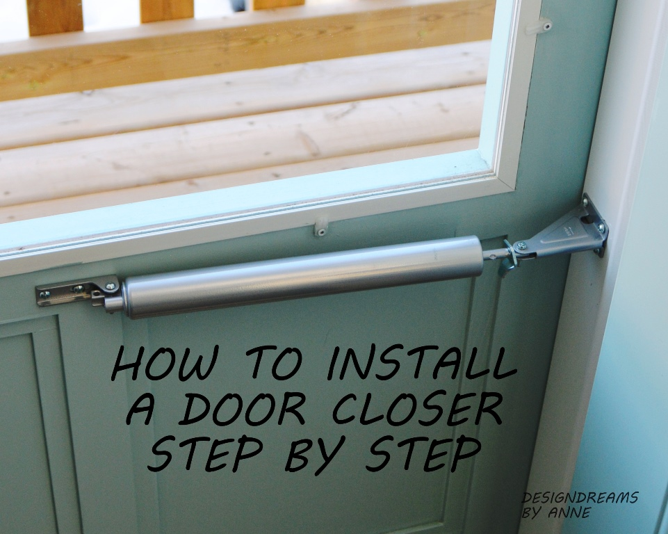 Designdreams by anne how to install a door closer on a for Door installation