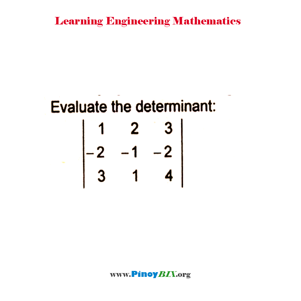 Evaluate the determinant of the 3 x 3 matrix.