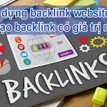 Xây dựng backlink website với 6 bước tạo backlink có giá trị nhất nè !!!