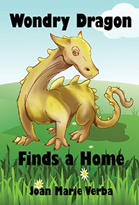 Wondry Dragon Finds a Home (The Adventures of Wondry Dragon Book 1) by Joan Marie Verba