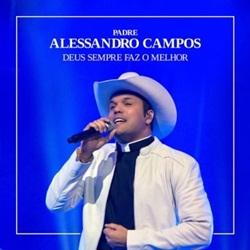 Padre Alessandro Campos – Deus Sempre Faz o Melhor (2018) CD Completo