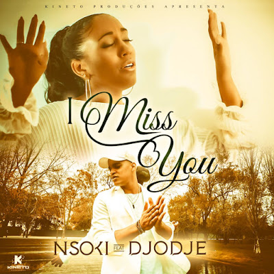 Nsoki Feat. Djodje - I Miss You [KIZOMBA/ZOUK] [DOWNLOAD]