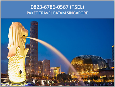 0823-6786-0567 (TSEL) PAKET TRAVEL BATAM SINGAPORE