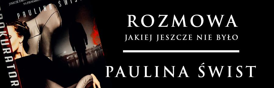 Wywiad: Paulina Świst