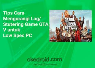 Tips Cara Mengurangi Lag/Stutering Game GTA V untuk Low Spec PC