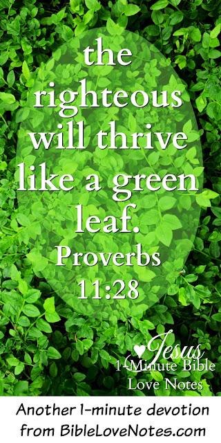 Proverbs 11:28, Psalm 92, Psalm 23:3-4