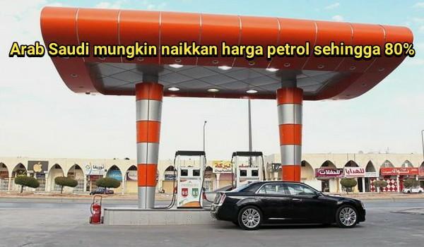 Arab Saudi mungkin naikkan harga petrol sehingga 80%
