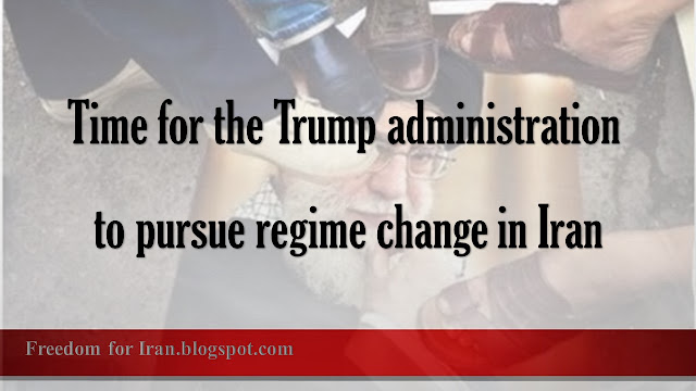 Time for the Trump administration to pursue regime change in Iran