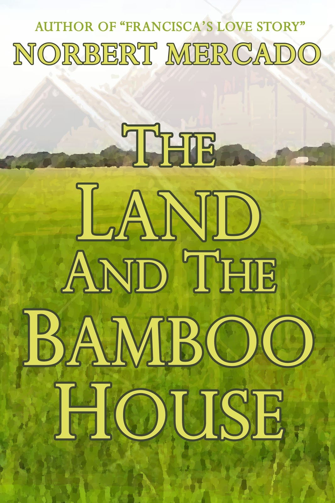 norberto l. mercado's blog: the land and the bamboo house