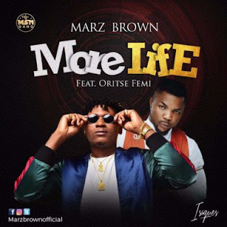 Marz Brown Ft. Oritse Femi - More Life