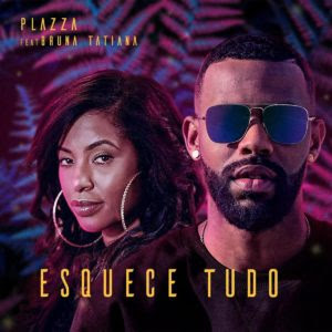 Plazza - Esquece Tudo (Feat. Bruna Tatiana)