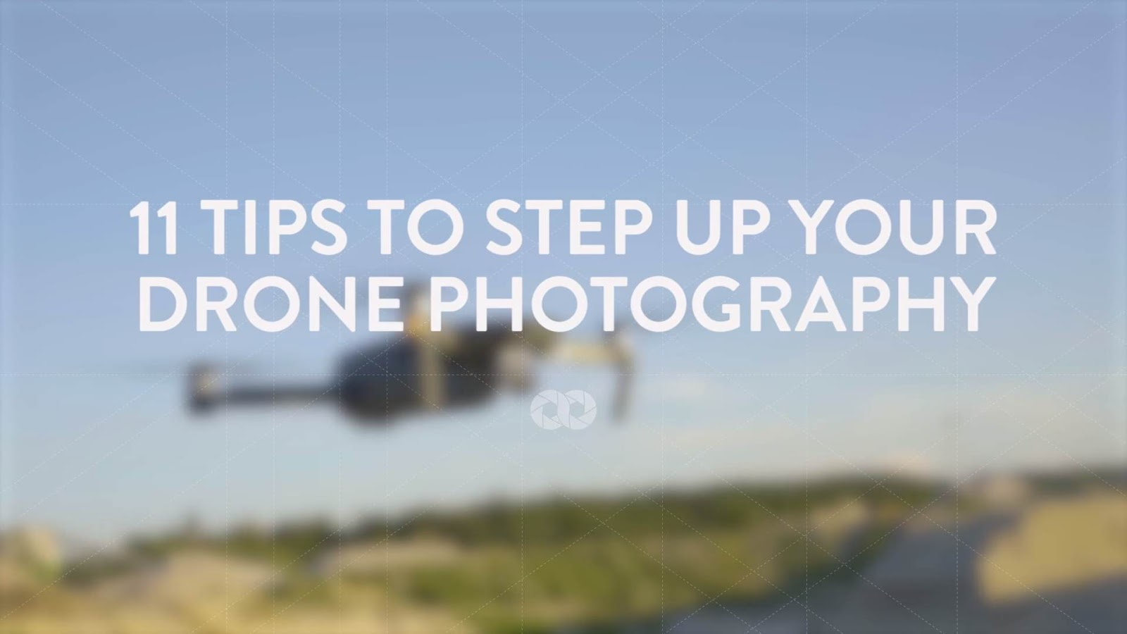 11 Tips to Up Your Drone Photography