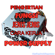 Pengertian Fungsi Jenis Power Supply | Begal Technology