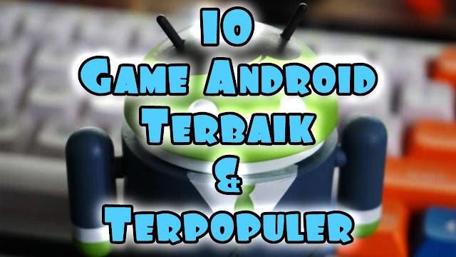10 Game Android Terbarik dan Terpopuler di Dunia