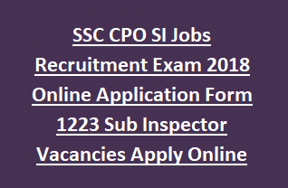 SSC CPO SI Jobs Recruitment Exam 2018 Online Application Form 1223 Sub Inspector Vacancies Apply Online Last Date 02-04-2018
