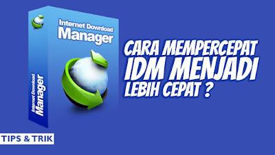 Cara Mempercepat Download IDM (Internet Download Manager)- Forteknik.com