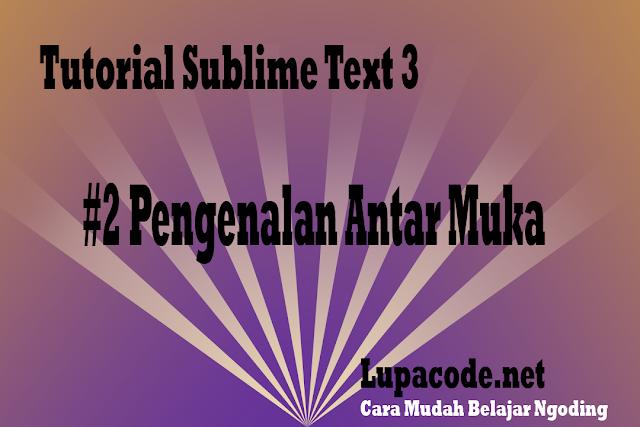 Tutorial Sublime Text 3 – #2 Pengenalan Antar Muka