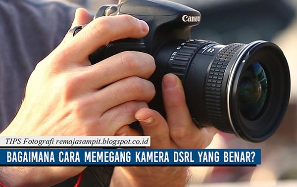 Tips DSLR: Cara Memegang Kamera dslr Yang Benar