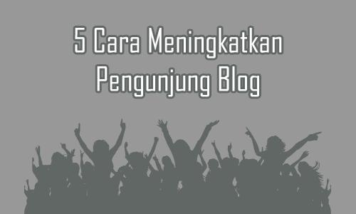 5 Cara Meningkatkan Pengunjung Blog
