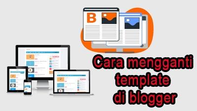 Cara mengganti template di blogger