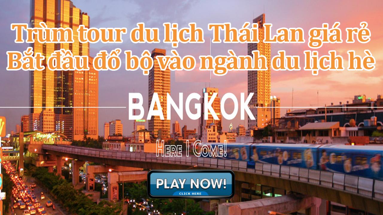Trùm tour du lịch Thái Lan giá rẻ bắt đầu đổ bộ vào ngành du