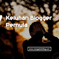 7 Keluhan yang sering dirasakan blogger pemula