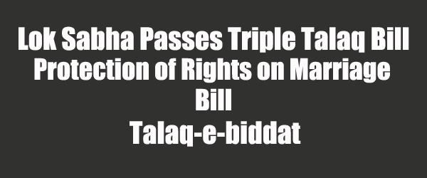 Lok Sabha Passes Triple Talaq Bill