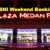 BNI Weekend Banking Kota MEDAN, Sabtu Minggu Buka
