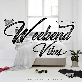 Seyi Shay - Weekend Vibes Audio