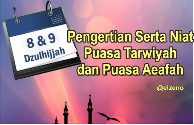 Pengertian Serta Niat Puasa 8 Dzulhijjah (Tarwiyyah) dan 9 Dzulhijjah (Arofah)