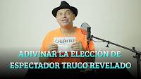 ADIVINAR LA ELECCIÓN DE ESPECTADOR MILAGROSAMENTE. TRUCO REVELADO