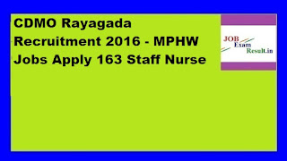CDMO Rayagada Recruitment 2016 - MPHW Jobs Apply 163 Staff Nurse