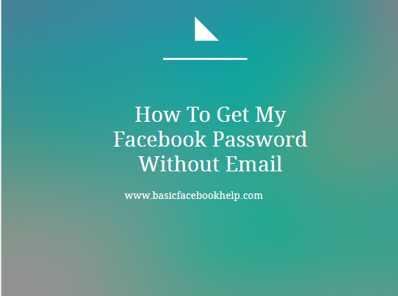 How To Get My Facebook Password Without Email