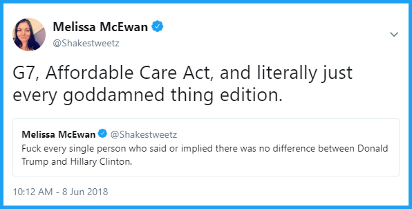 screen cap of tweet authored by me, featuring an old tweet of mine reading 'Fuck every single person who said or implied there was no difference between Donald Trump and Hillary Clinton.' to which I've added new commentary reading 'G7, Affordable Care Act, and literally just every goddamned thing edition.'