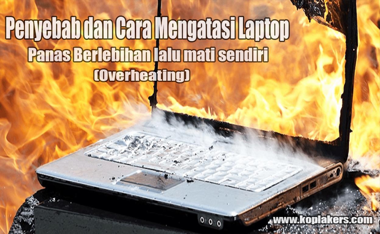 Cara memperbaiki laptop panas berlebihan lalu mati sendiri