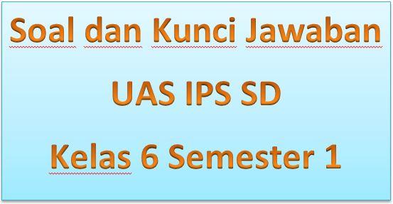 Soal dan Kunci Jawaban UAS IPS SD Kelas 6 Semester 1 ~ Blog Goeroe