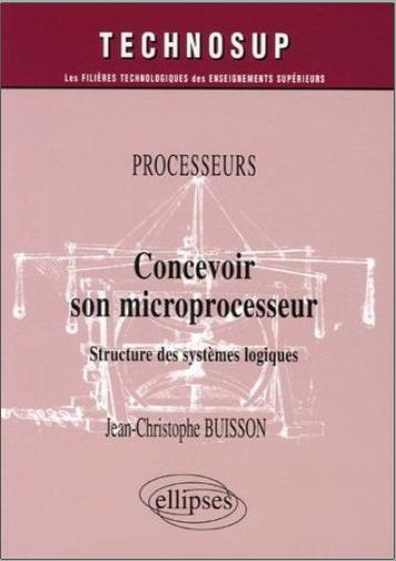 Livre : Processeurs, Concevoir son microprocesseur, Structure des systèmes logiques - Technosup PDF