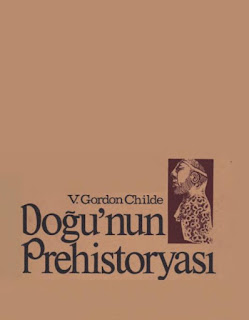 V. Gordon Childe - Doğu'nun Prehistoryası