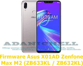 Firmware Asus X01AD Zenfone Max M2 (ZB633KL  ZB632KL)