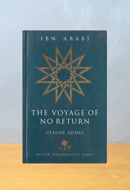 IBN 'ARABI: THE VOYAGE OF NO RETURN, Claude Addas